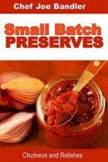 Small Batch Preserves: Chutneys and Relishes