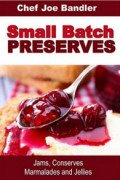 Small Batch Preserves: Jams, Conserves, Marmalades and Jellies