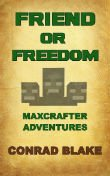 Minecraft: Friend or Freedom