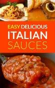Easy Delicious Italian Sauces