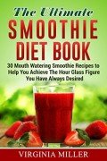 The Ultimate Smoothie Diet Book: 30 Mouth Watering Smoothie Recipes