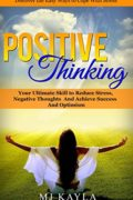 Positive Thinking: Your Ultimate Skill to Reduce Stress, Negative Thoughts and Achieve Success and Optimism (Positive Thinking, Reduce Stress with Positive … Mindfulness,Happiness)