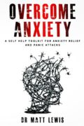 Overcome Anxiety: A Self Help Toolkit for Anxiety Relief and Panic Attacks