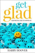 Get Glad: Your Practical Guide To A Happier Life