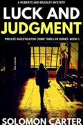 Luck and Judgment: Private Investigator Crime Thriller Series