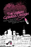 The Urban Goddess Lesson: How to Spot the Bad Boys from the Heroes