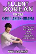 Fluent Korean From K-Pop and K-Drama: The Fun and Easy Way to Learn Korean