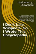 I Don't Like Wikipedia, So I Wrote This Encyclopedia