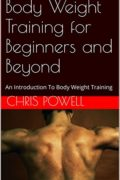 Body Weight Training for Beginners and Beyond