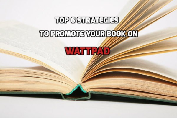 Top 6 Strategies to Promote Your Book on Wattpad