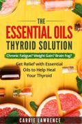 Essential Oils and Thyroid: The Essential Oils Thyroid Solution