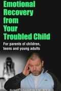 Emotional Recovery from Your Troubled Child: For Parents of Children, Teens and Young Adults