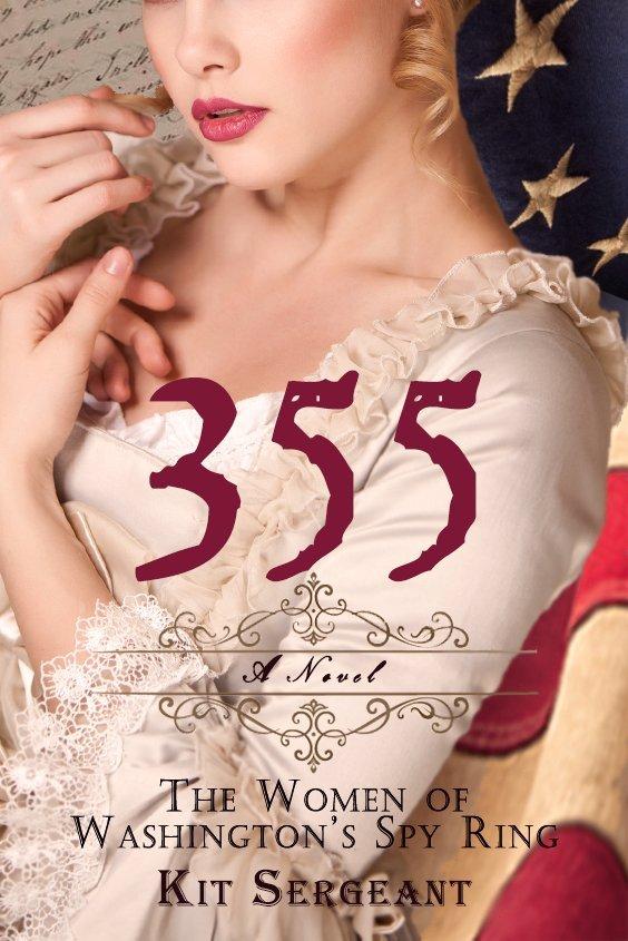 355 A Novel. The Women of Washington's Spy Ring