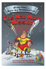The Mad Moon Mission (The Amazing Adventures of Skinny Finny and Super Spy Wobblebottom Book 2)