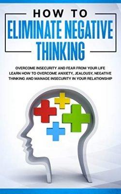 How to Eliminate Negative Thinking
