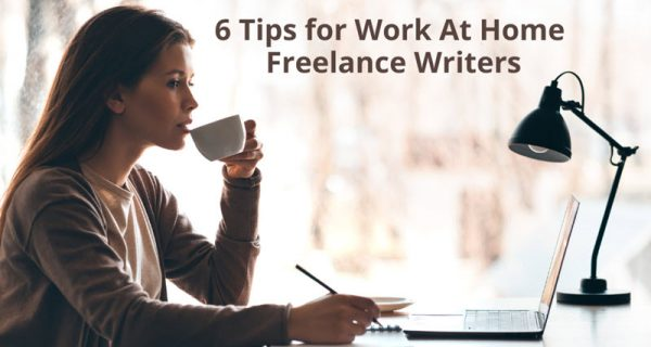 6 Tips for Work At Home Freelance Writers
