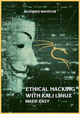 Ethical Hacking With Kali Linux: Made Easy