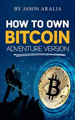 How to Own Bitcoin: Adventure Version
