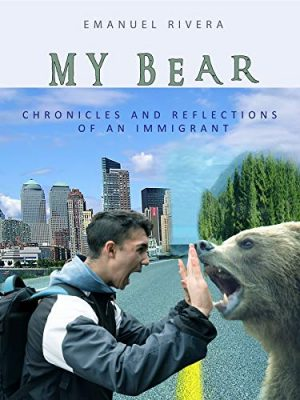 MY BEAR:  Chronicles and Reflections of an Immigrant