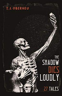 The Shadow Dies Loudly: 27 Tales
