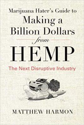 Marijuana Hater's Guide to Making a Billion Dollars from Hemp