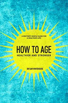 How To Age- Healthier and Stronger