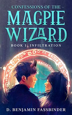 Confessions of the Magpie Wizard: Book 1: Infiltration