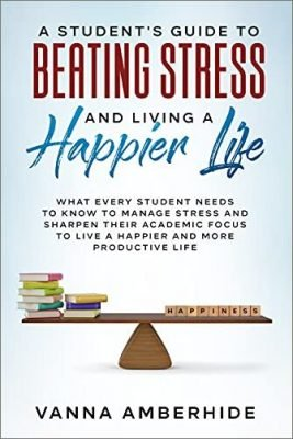 A Student's Guide to Beating Stress and Living a Happier Life