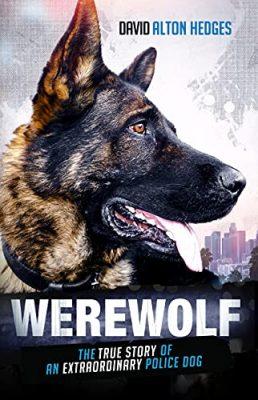 Werewolf: The True Story of an Extraordinary Police Dog