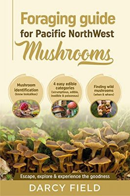 Foraging Guide for Pacific Northwest Mushrooms